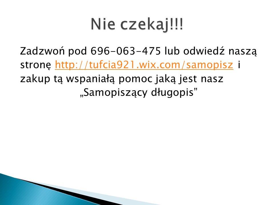 Zadzwoń pod 696-063-475 lub odwiedź naszą stronę http://tufcia921.wix.com/samopisz ihttp://tufcia921.wix.com/samopisz zakup tą wspaniałą pomoc jaką je