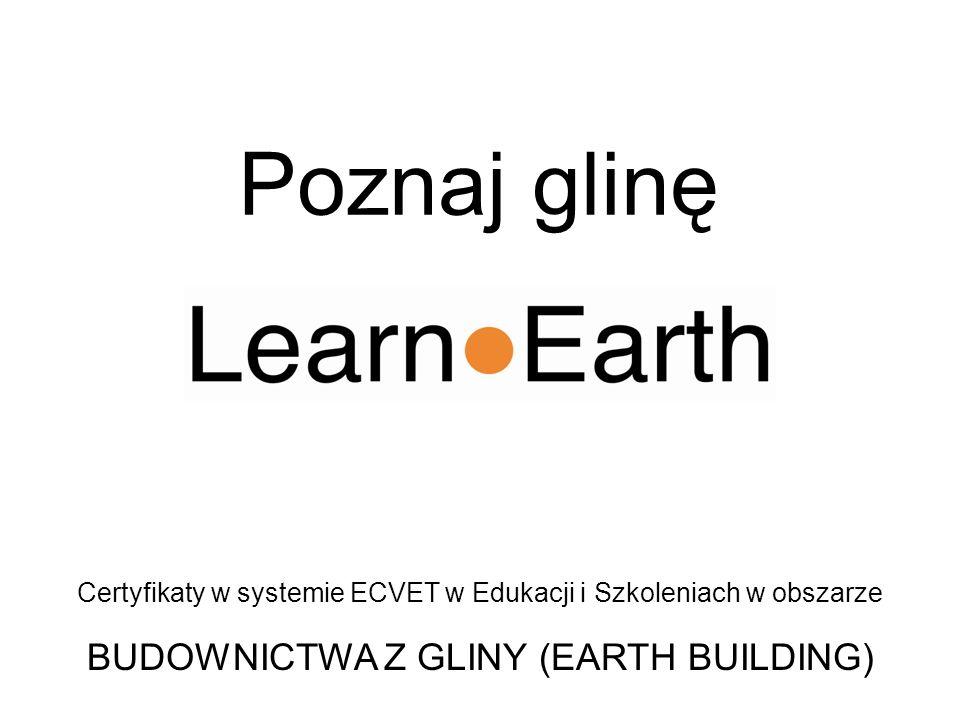 Certyfikaty w systemie ECVET w Edukacji i Szkoleniach w obszarze BUDOWNICTWA Z GLINY (EARTH BUILDING) Poznaj glinę