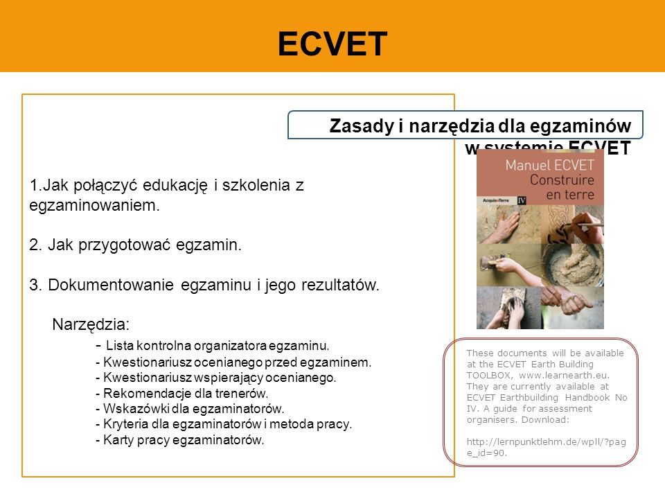 ECVET Zasady i narzędzia dla egzaminów w systemie ECVET These documents will be available at the ECVET Earth Building TOOLBOX, www.learnearth.eu.