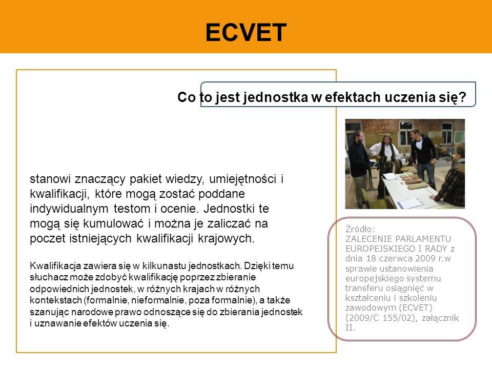 ECVET stanowi znaczący pakiet wiedzy, umiejętności i kwalifikacji, które mogą zostać poddane indywidualnym testom i ocenie.