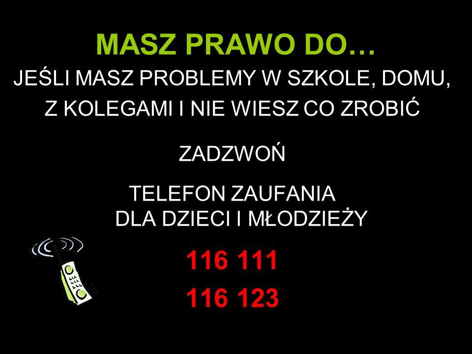 MASZ PRAWO DO… JEŚLI MASZ PROBLEMY W SZKOLE, DOMU, Z KOLEGAMI I NIE WIESZ CO ZROBIĆ ZADZWOŃ TELEFON ZAUFANIA DLA DZIECI I MŁODZIEŻY 116 111 116 123