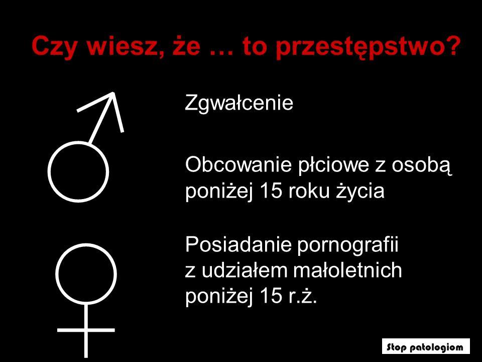 Zgwałcenie Obcowanie płciowe z osobą poniżej 15 roku życia Posiadanie pornografii z udziałem małoletnich poniżej 15 r.ż.
