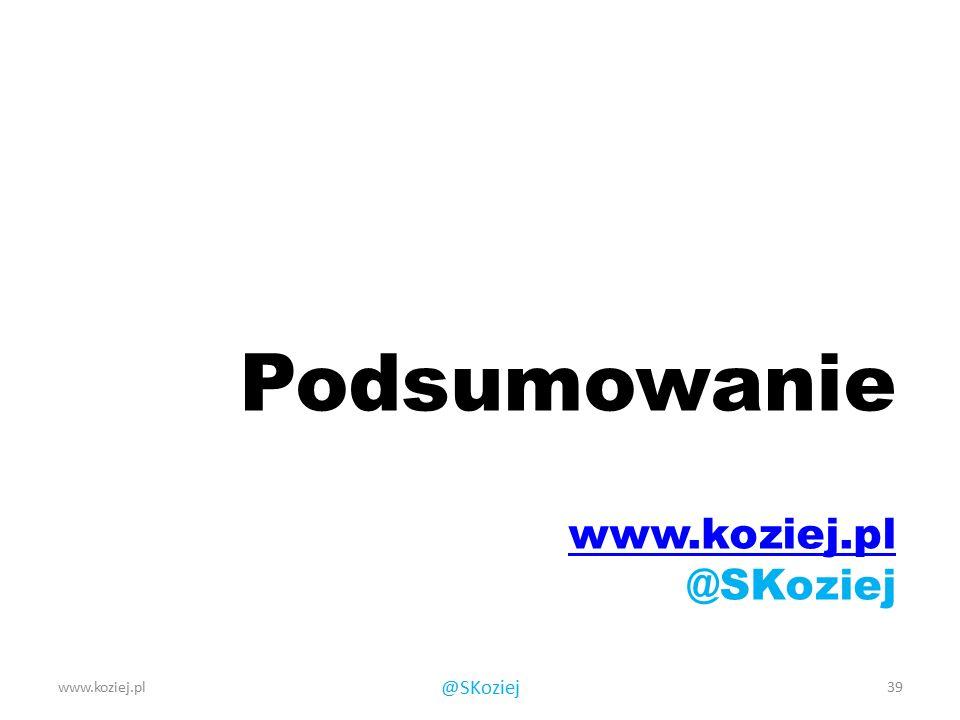 Podsumowanie www.koziej.pl @SKoziej www.koziej.pl 39 @SKoziej