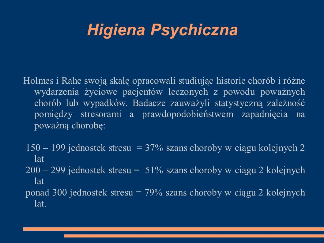 Higiena Psychiczna Holmes i Rahe swoją skalę opracowali studiując historie chorób i różne wydarzenia życiowe pacjentów leczonych z powodu poważnych chorób lub wypadków.