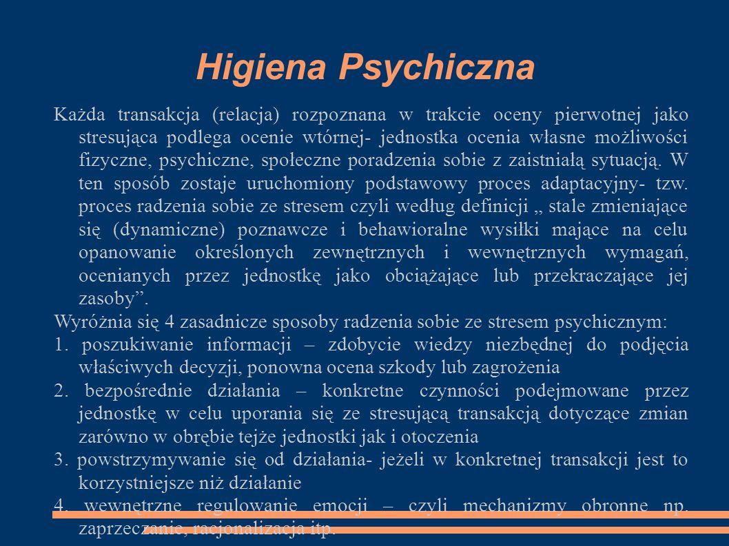 Higiena Psychiczna Każda transakcja (relacja) rozpoznana w trakcie oceny pierwotnej jako stresująca podlega ocenie wtórnej- jednostka ocenia własne możliwości fizyczne, psychiczne, społeczne poradzenia sobie z zaistniałą sytuacją.