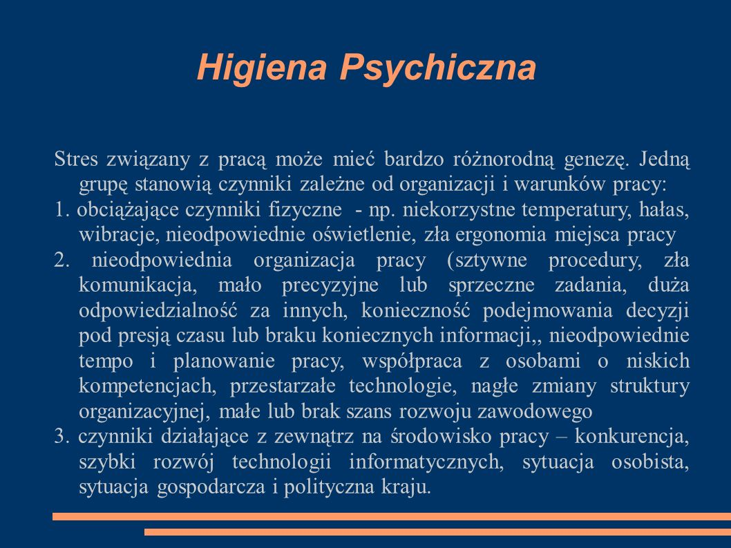 Higiena Psychiczna Stres związany z pracą może mieć bardzo różnorodną genezę. Jedną grupę stanowią czynniki zależne od organizacji i warunków pracy: 1