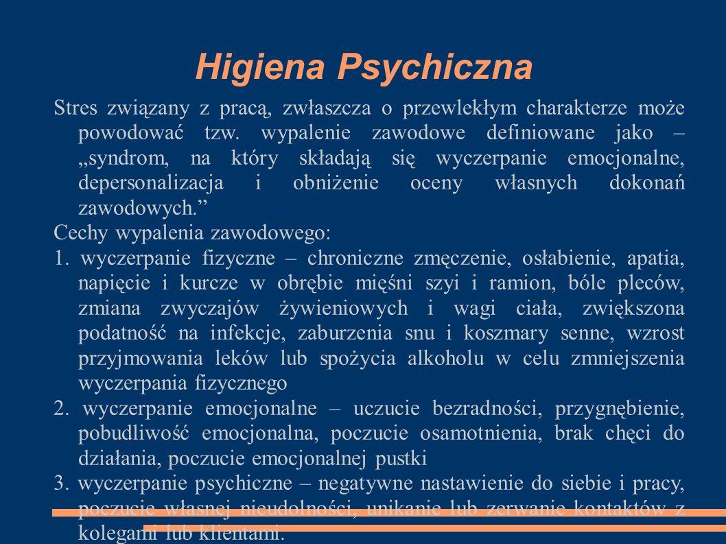 """Higiena Psychiczna Stres związany z pracą, zwłaszcza o przewlekłym charakterze może powodować tzw. wypalenie zawodowe definiowane jako – """"syndrom, na"""