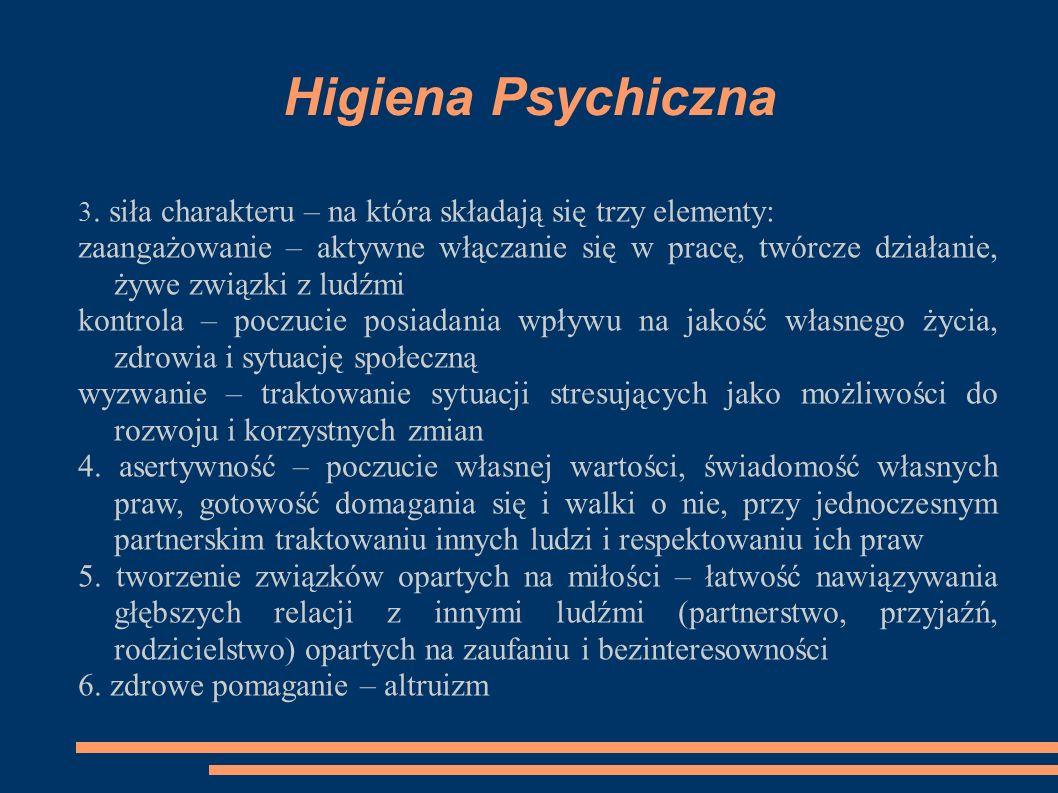 Higiena Psychiczna 3. siła charakteru – na która składają się trzy elementy: zaangażowanie – aktywne włączanie się w pracę, twórcze działanie, żywe zw