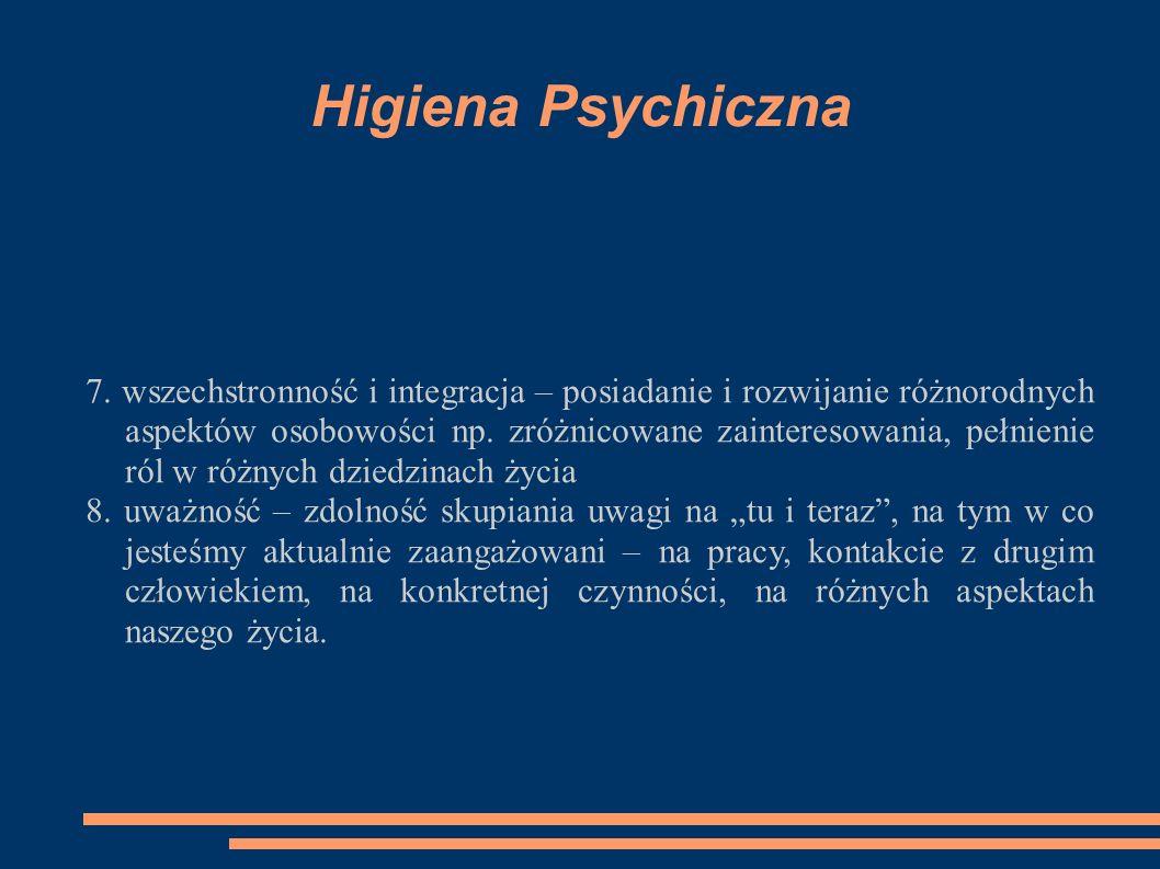 Higiena Psychiczna 7. wszechstronność i integracja – posiadanie i rozwijanie różnorodnych aspektów osobowości np. zróżnicowane zainteresowania, pełnie