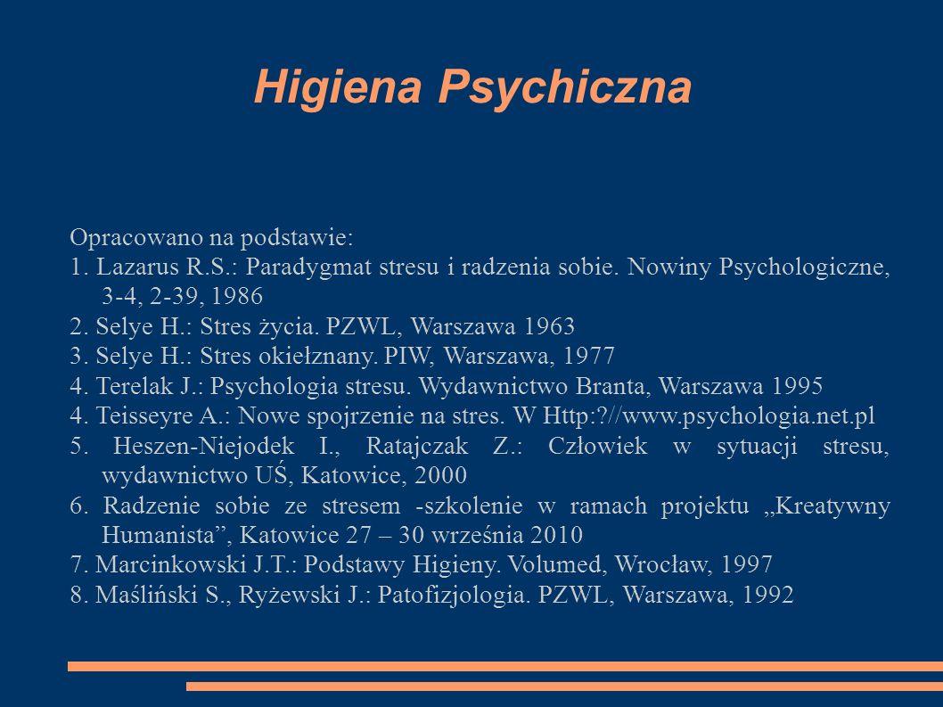 Higiena Psychiczna Opracowano na podstawie: 1. Lazarus R.S.: Paradygmat stresu i radzenia sobie. Nowiny Psychologiczne, 3-4, 2-39, 1986 2. Selye H.: S