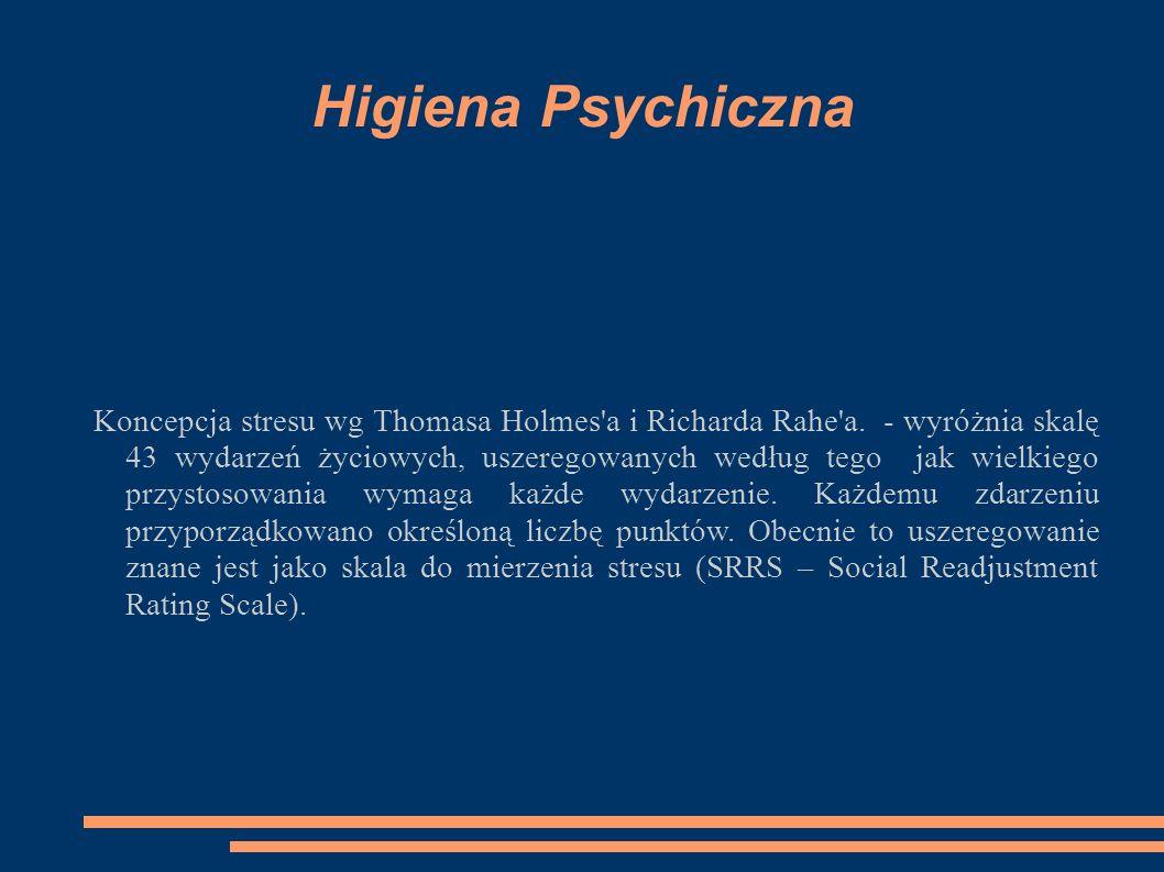 Higiena Psychiczna Koncepcja stresu wg Thomasa Holmes'a i Richarda Rahe'a. - wyróżnia skalę 43 wydarzeń życiowych, uszeregowanych według tego jak wiel