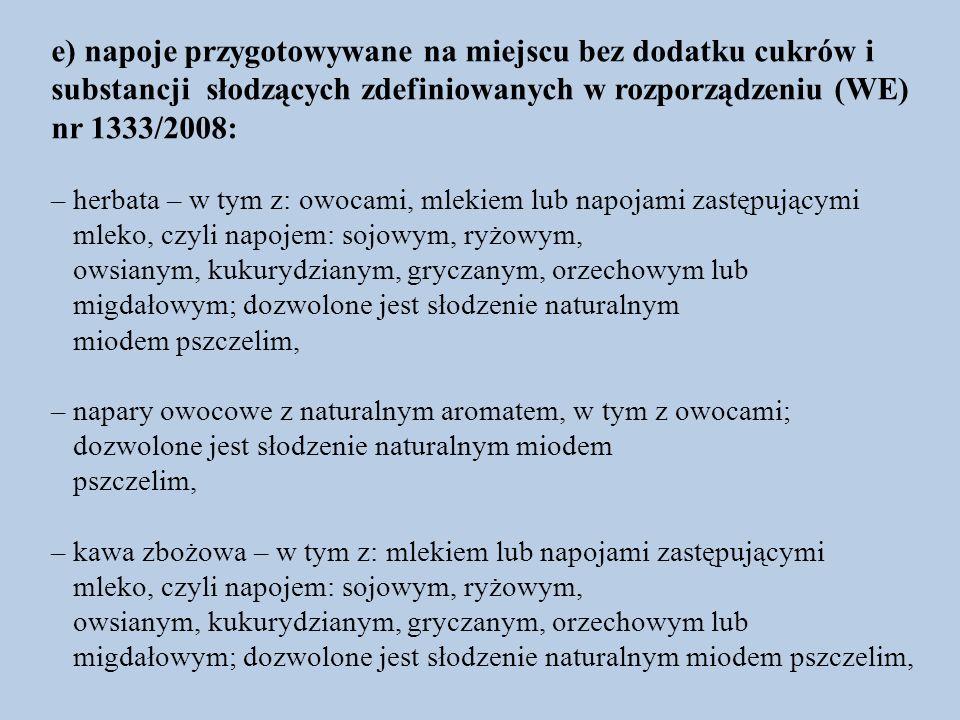 e) napoje przygotowywane na miejscu bez dodatku cukrów i substancji słodzących zdefiniowanych w rozporządzeniu (WE) nr 1333/2008: – herbata – w tym z: