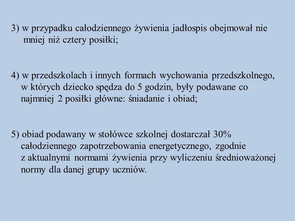 3) w przypadku całodziennego żywienia jadłospis obejmował nie mniej niż cztery posiłki; 4) w przedszkolach i innych formach wychowania przedszkolnego,