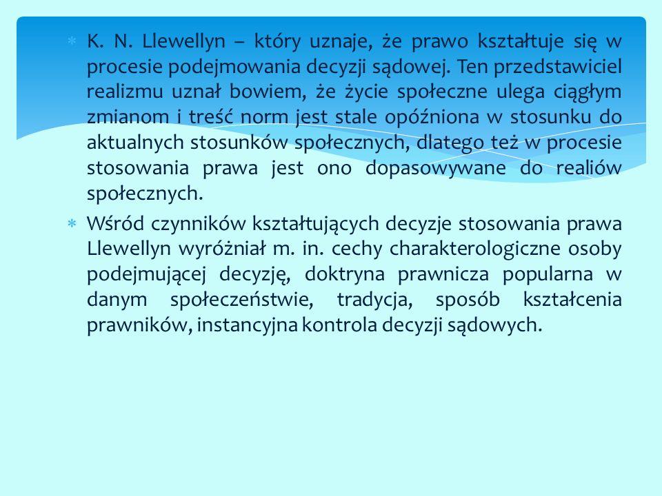  K. N. Llewellyn – który uznaje, że prawo kształtuje się w procesie podejmowania decyzji sądowej. Ten przedstawiciel realizmu uznał bowiem, że życie