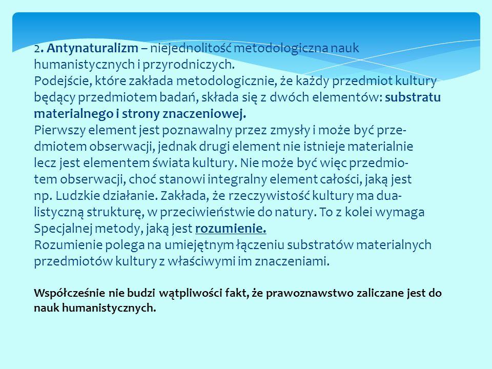 2. Antynaturalizm – niejednolitość metodologiczna nauk humanistycznych i przyrodniczych. Podejście, które zakłada metodologicznie, że każdy przedmiot