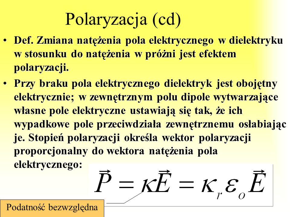 138 Polaryzacja (cd) Def. Zmiana natężenia pola elektrycznego w dielektryku w stosunku do natężenia w próżni jest efektem polaryzacji.Def. Zmiana natę