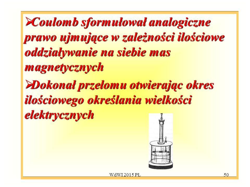 50  Coulomb sformułował analogiczne prawo ujmujące w zależności ilościowe oddziaływanie na siebie mas magnetycznych  Dokonał przełomu otwierając okr
