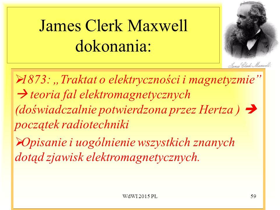 """59 James Clerk Maxwell dokonania:  1873: """"Traktat o elektryczności i magnetyzmie""""  teoria fal elektromagnetycznych (doświadczalnie potwierdzona prze"""