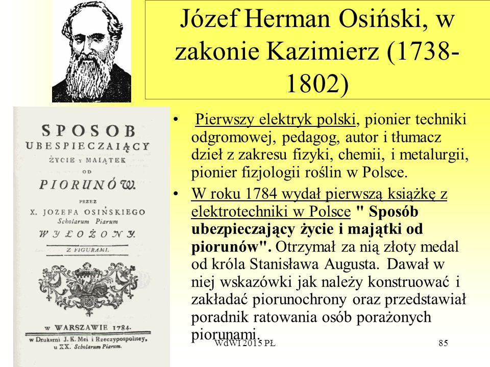 85 Józef Herman Osiński, w zakonie Kazimierz (1738- 1802) Pierwszy elektryk polski, pionier techniki odgromowej, pedagog, autor i tłumacz dzieł z zakr