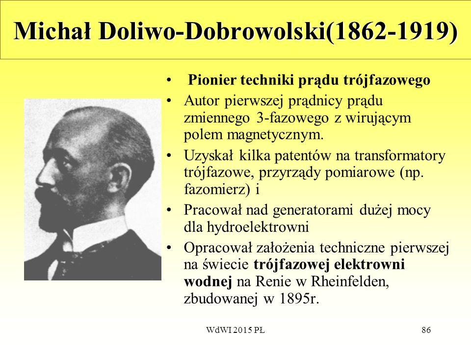 86 Michał Doliwo-Dobrowolski(1862-1919) Pionier techniki prądu trójfazowego Autor pierwszej prądnicy prądu zmiennego 3-fazowego z wirującym polem magn