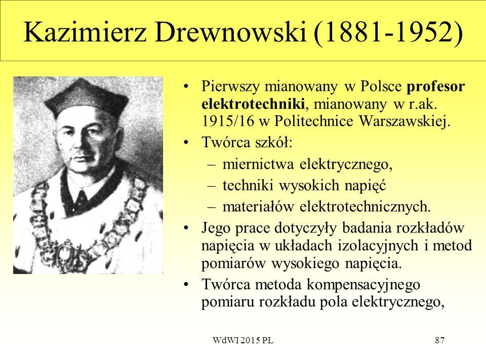 87 Kazimierz Drewnowski (1881-1952) Pierwszy mianowany w Polsce profesor elektrotechniki, mianowany w r.ak. 1915/16 w Politechnice Warszawskiej. Twórc