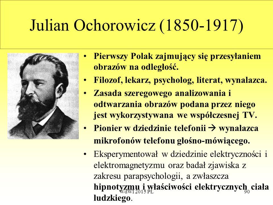 90 Julian Ochorowicz (1850-1917) Pierwszy Polak zajmujący się przesyłaniem obrazów na odległość. Filozof, lekarz, psycholog, literat, wynalazca. Zasad