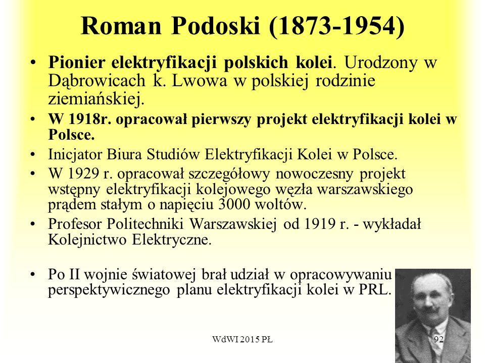 Roman Podoski (1873-1954) Pionier elektryfikacji polskich kolei. Urodzony w Dąbrowicach k. Lwowa w polskiej rodzinie ziemiańskiej. W 1918r. opracował