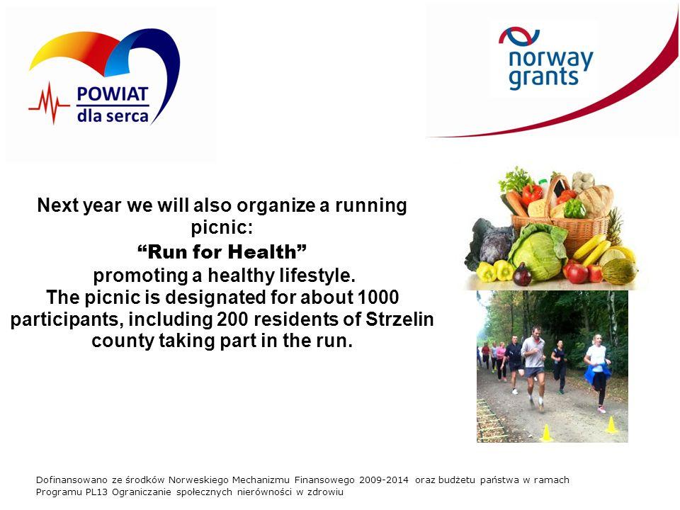 Dofinansowano ze środków Norweskiego Mechanizmu Finansowego 2009-2014 oraz budżetu państwa w ramach Programu PL13 Ograniczanie społecznych nierówności w zdrowiu Next year we will also organize a running picnic: Run for Health promoting a healthy lifestyle.
