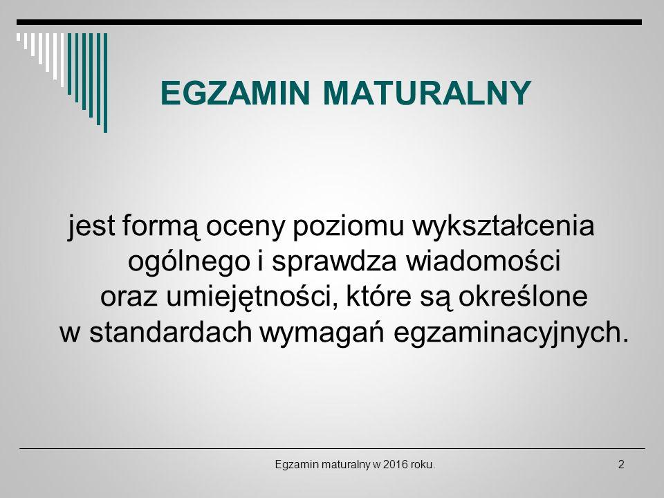 EGZAMIN MATURALNY jest formą oceny poziomu wykształcenia ogólnego i sprawdza wiadomości oraz umiejętności, które są określone w standardach wymagań eg