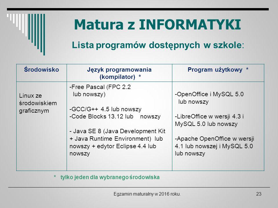 Matura z INFORMATYKI ŚrodowiskoJęzyk programowania (kompilator) * Program użytkowy * Linux ze środowiskiem graficznym -Free Pascal (FPC 2.2 lub nowszy