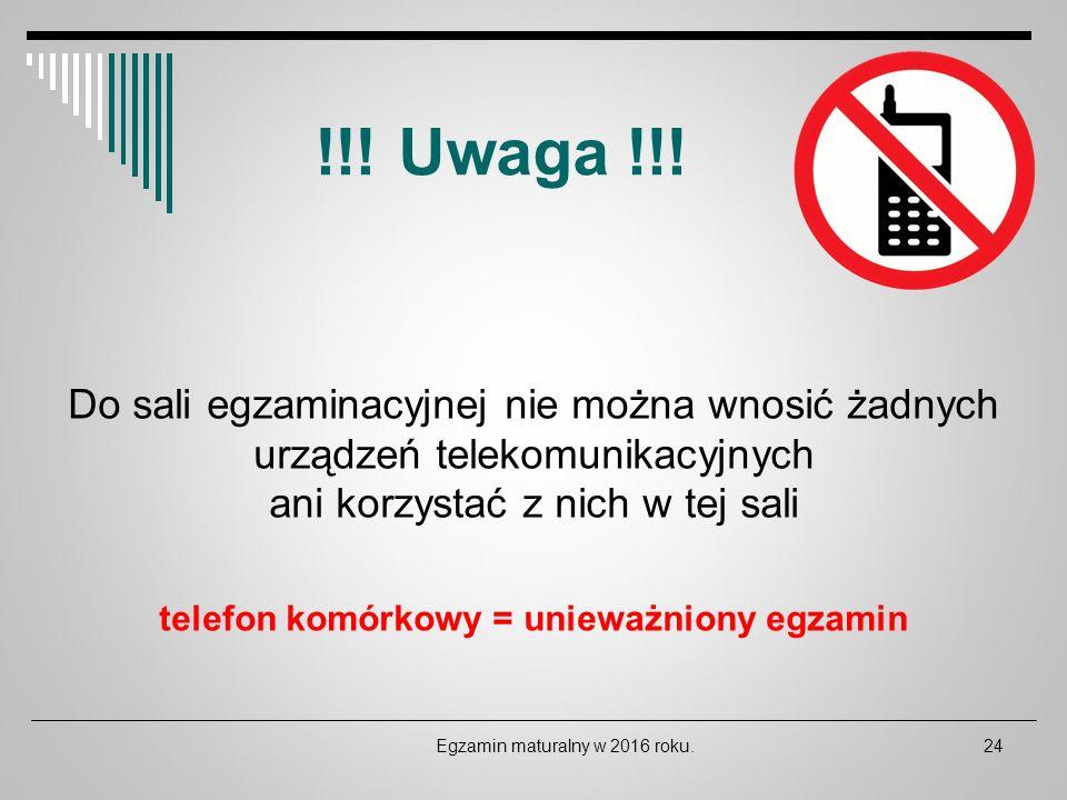 Do sali egzaminacyjnej nie można wnosić żadnych urządzeń telekomunikacyjnych ani korzystać z nich w tej sali telefon komórkowy = unieważniony egzamin