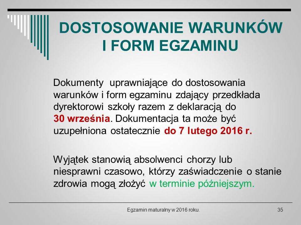 DOSTOSOWANIE WARUNKÓW I FORM EGZAMINU Dokumenty uprawniające do dostosowania warunków i form egzaminu zdający przedkłada dyrektorowi szkoły razem z de