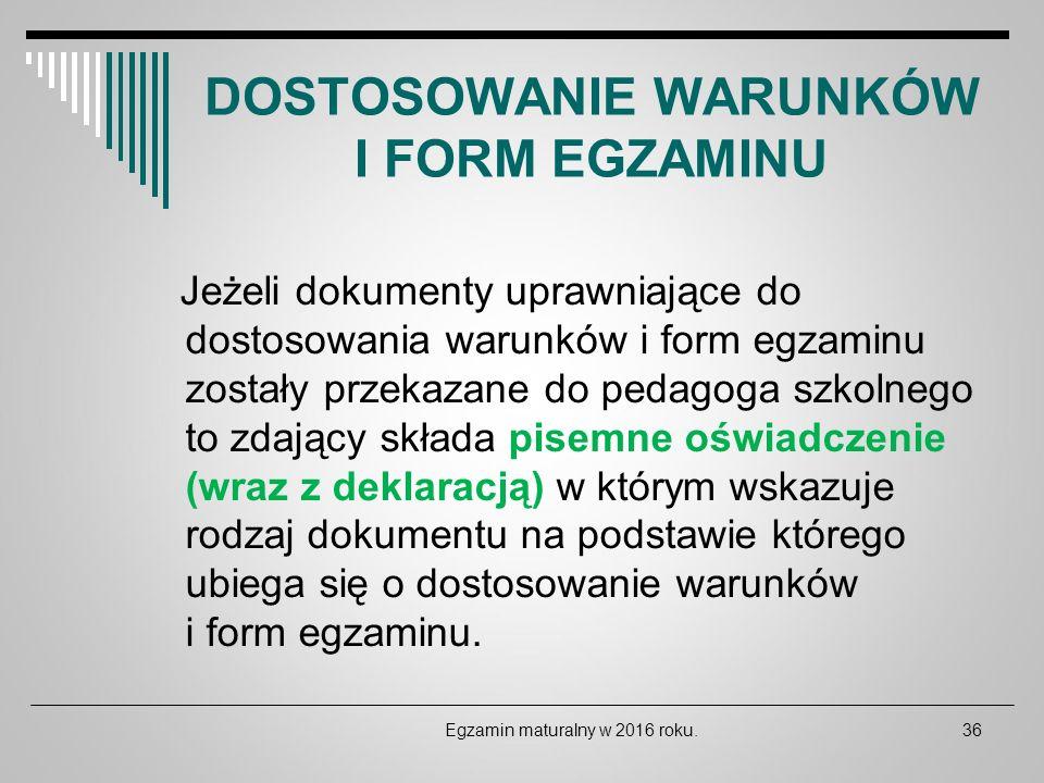 DOSTOSOWANIE WARUNKÓW I FORM EGZAMINU Jeżeli dokumenty uprawniające do dostosowania warunków i form egzaminu zostały przekazane do pedagoga szkolnego
