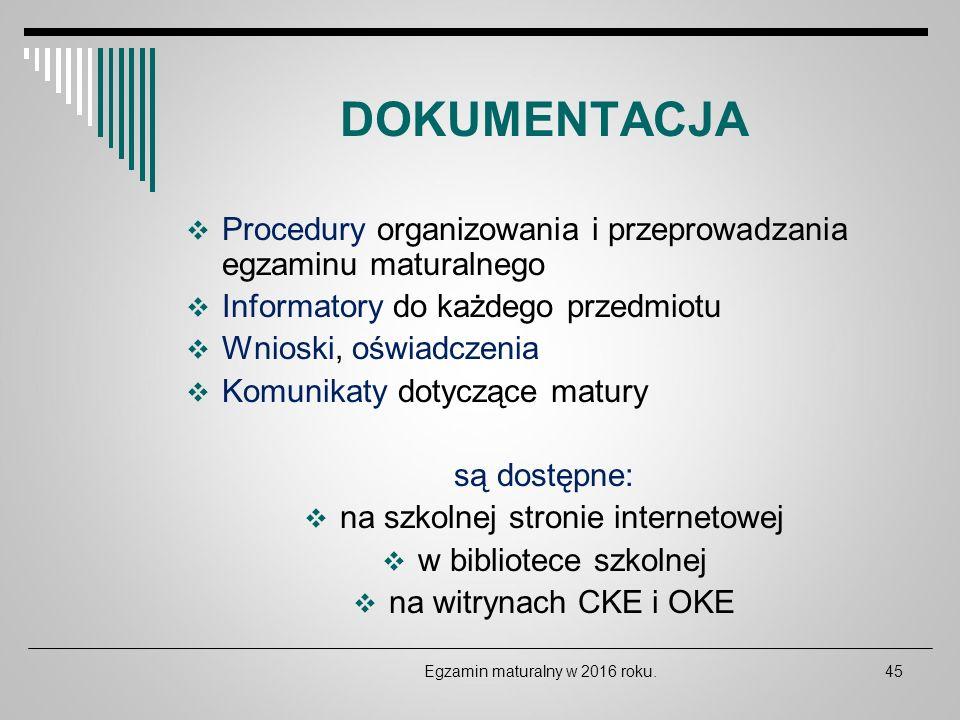 DOKUMENTACJA  Procedury organizowania i przeprowadzania egzaminu maturalnego  Informatory do każdego przedmiotu  Wnioski, oświadczenia  Komunikaty