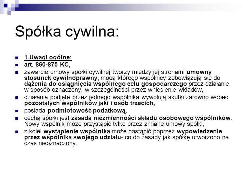 Spółka cywilna: 1.Uwagi ogólne: art. 860-875 KC, zawarcie umowy spółki cywilnej tworzy między jej stronami umowny stosunek cywilnoprawny, mocą którego