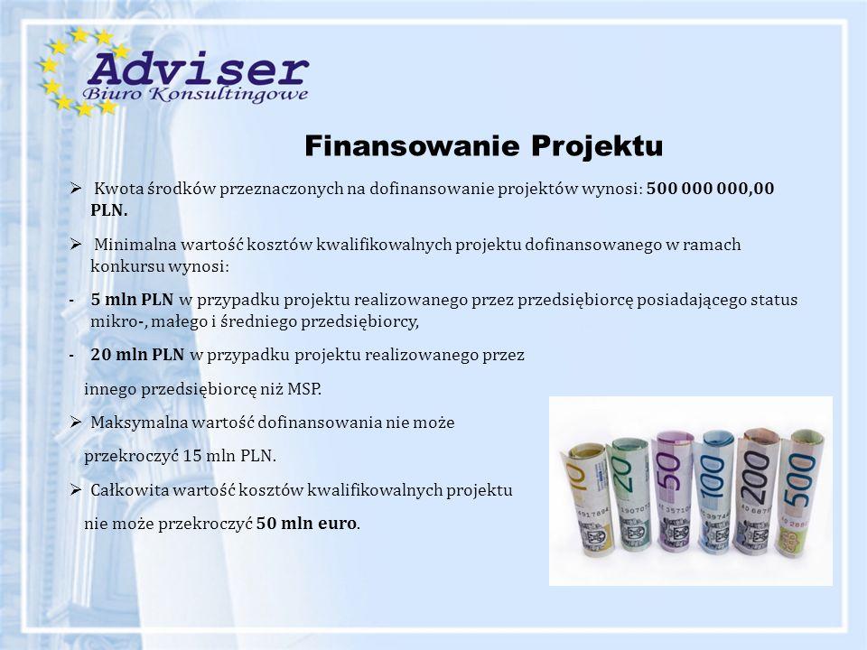Finansowanie Projektu  Kwota środków przeznaczonych na dofinansowanie projektów wynosi: 500 000 000,00 PLN.