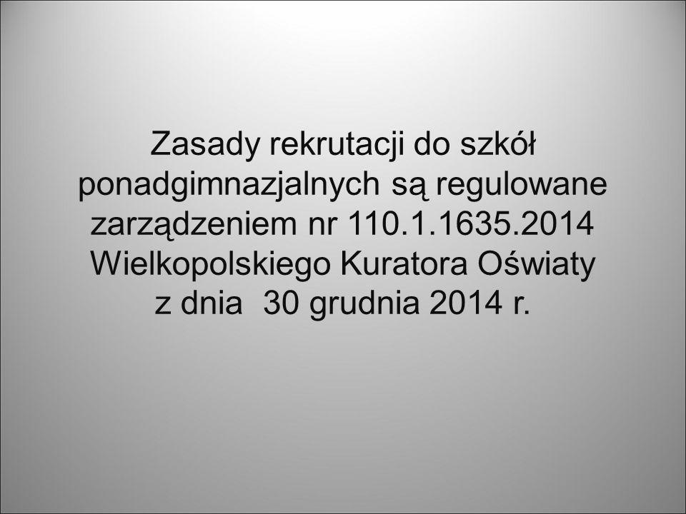 Zasady rekrutacji do szkół ponadgimnazjalnych są regulowane zarządzeniem nr 110.1.1635.2014 Wielkopolskiego Kuratora Oświaty z dnia 30 grudnia 2014 r.