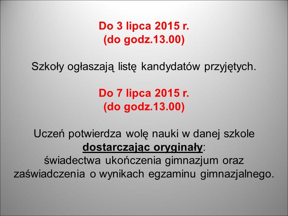 Do 3 lipca 2015 r.(do godz.13.00) Szkoły ogłaszają listę kandydatów przyjętych.
