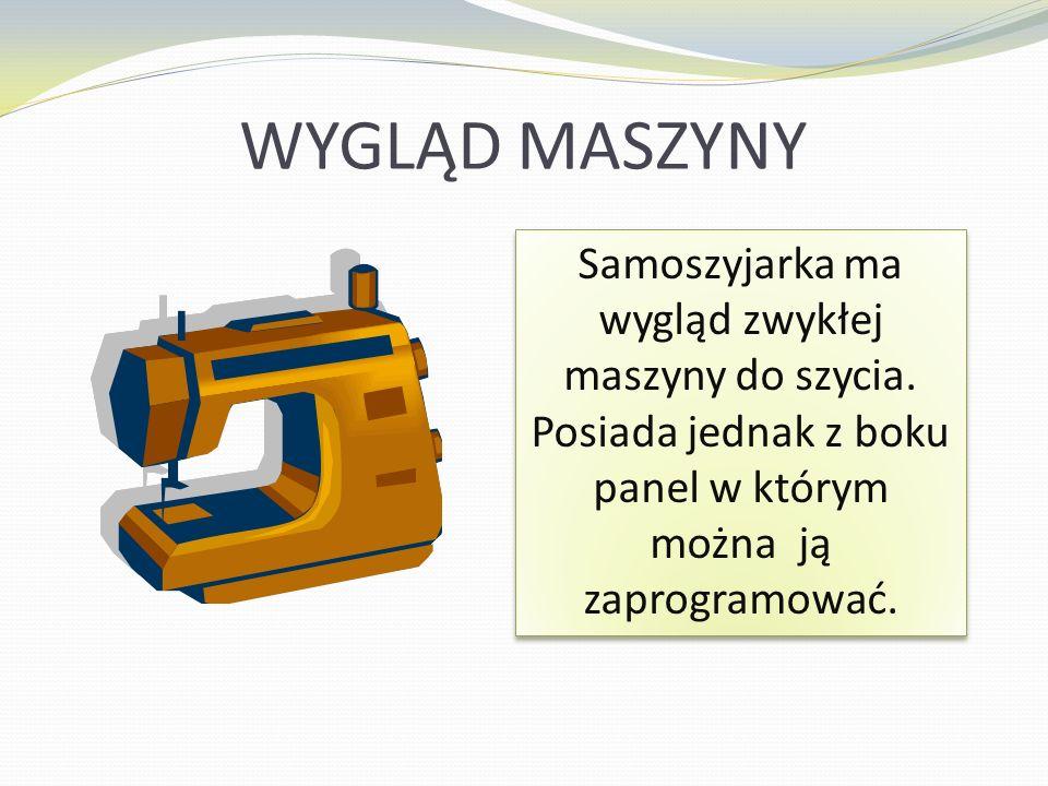 WYGLĄD MASZYNY Samoszyjarka ma wygląd zwykłej maszyny do szycia. Posiada jednak z boku panel w którym można ją zaprogramować.
