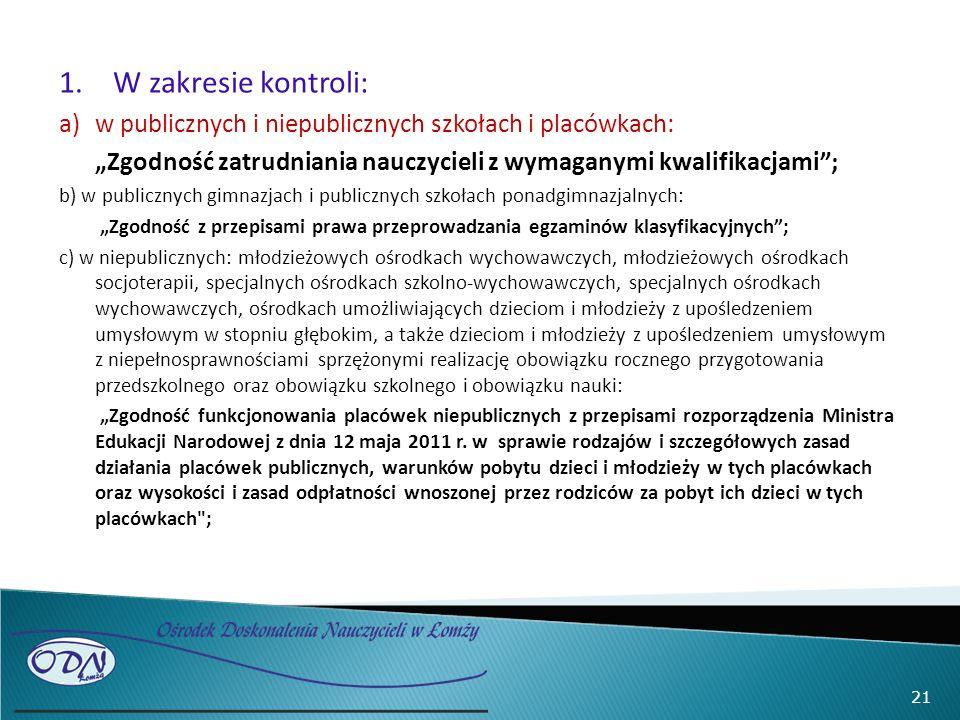 """1.W zakresie kontroli: a)w publicznych i niepublicznych szkołach i placówkach: """"Zgodność zatrudniania nauczycieli z wymaganymi kwalifikacjami""""; b) w p"""