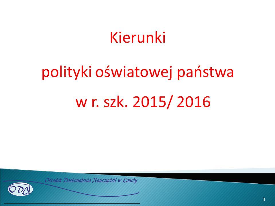 Kierunki polityki oświatowej państwa w r. szk. 2015/ 2016 3