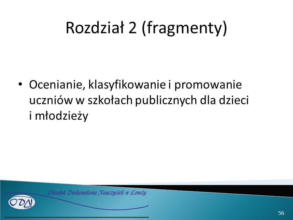 Rozdział 2 (fragmenty) Ocenianie, klasyfikowanie i promowanie uczniów w szkołach publicznych dla dzieci i młodzieży 56