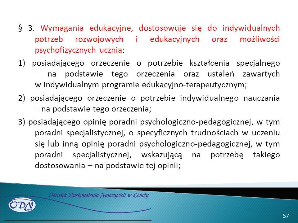 § 3. Wymagania edukacyjne, dostosowuje się do indywidualnych potrzeb rozwojowych i edukacyjnych oraz możliwości psychofizycznych ucznia: 1) posiadając