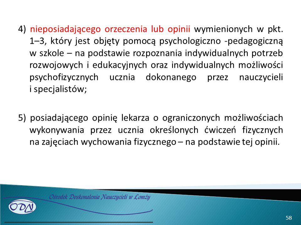 4) nieposiadającego orzeczenia lub opinii wymienionych w pkt. 1–3, który jest objęty pomocą psychologiczno -pedagogiczną w szkole – na podstawie rozpo
