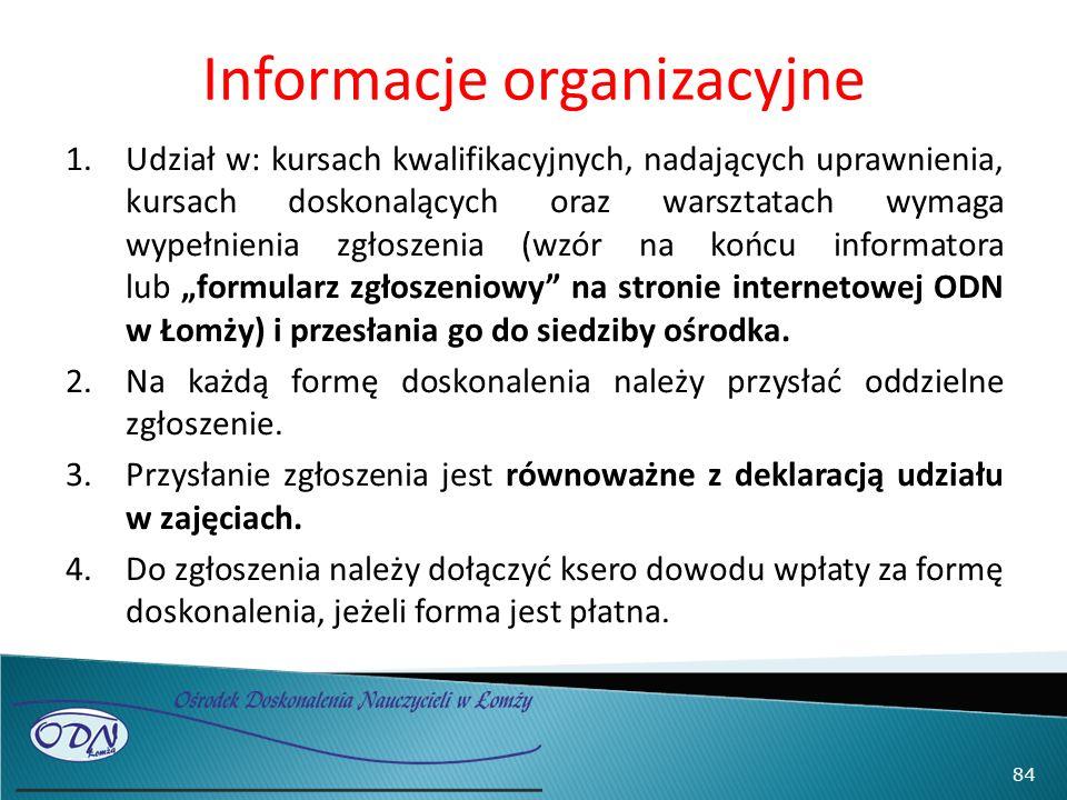 Informacje organizacyjne 1.Udział w: kursach kwalifikacyjnych, nadających uprawnienia, kursach doskonalących oraz warsztatach wymaga wypełnienia zgłos