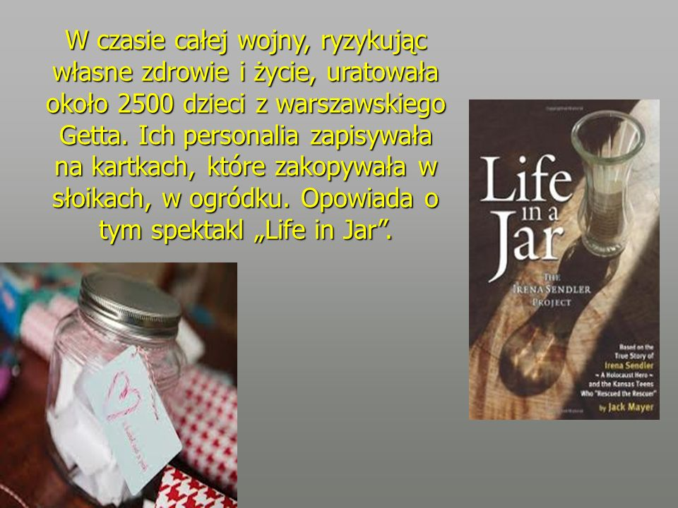 W czasie całej wojny, ryzykując własne zdrowie i życie, uratowała około 2500 dzieci z warszawskiego Getta.