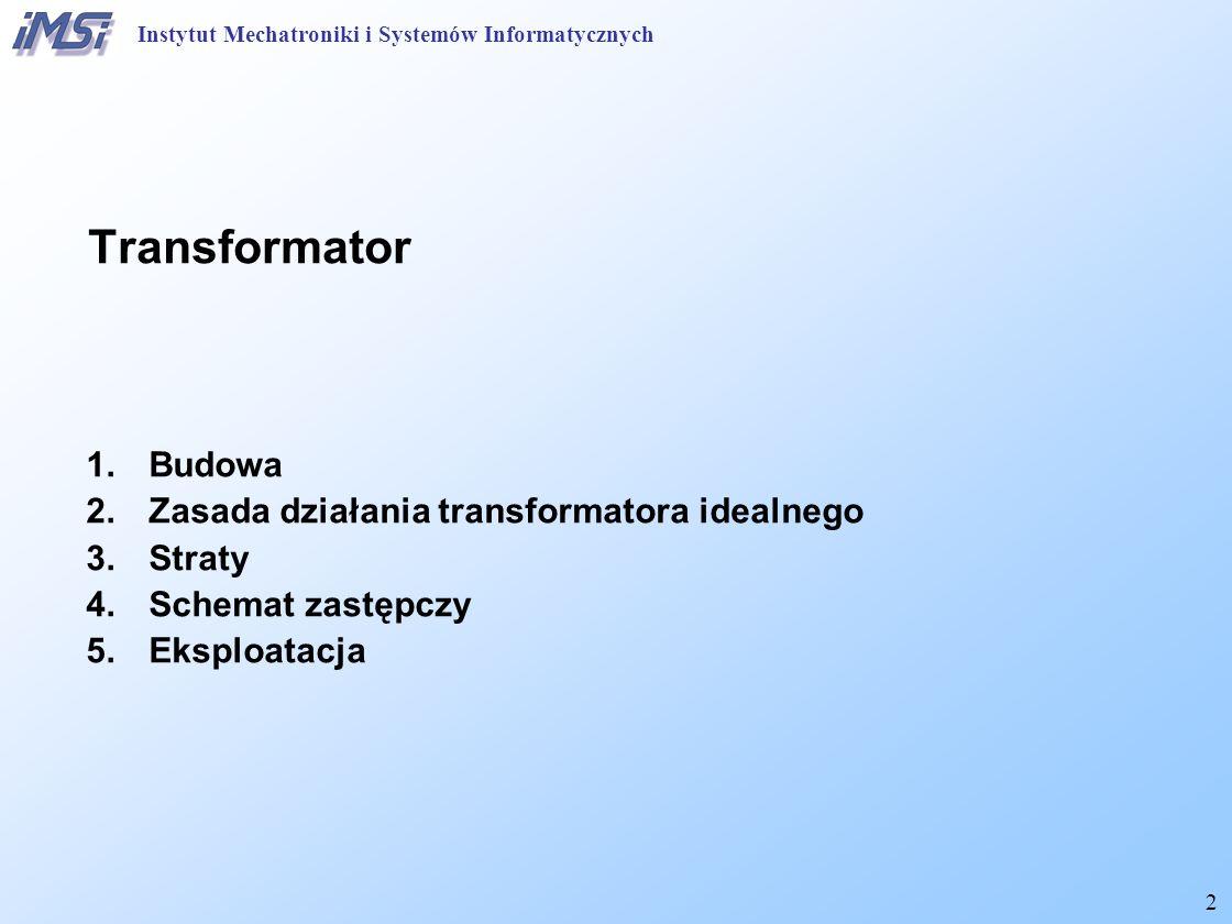 13 Straty mocy w transformatorze Straty w rdzeniu Histereza: Prądy wirowe: Instytut Mechatroniki i Systemów Informatycznych