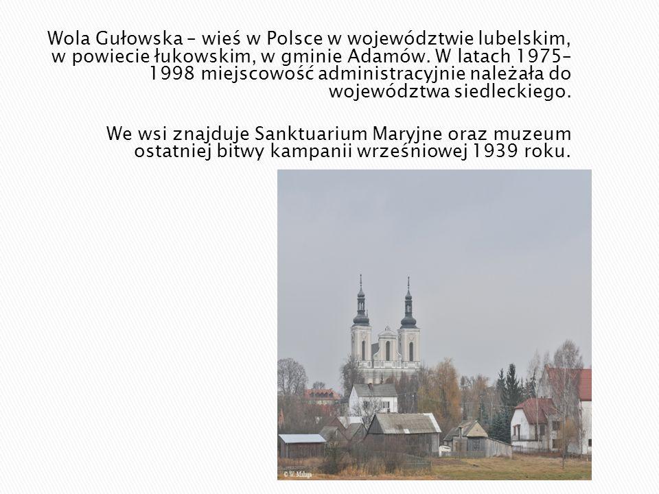 Wola Gułowska – wieś w Polsce w województwie lubelskim, w powiecie łukowskim, w gminie Adamów. W latach 1975– 1998 miejscowość administracyjnie należa