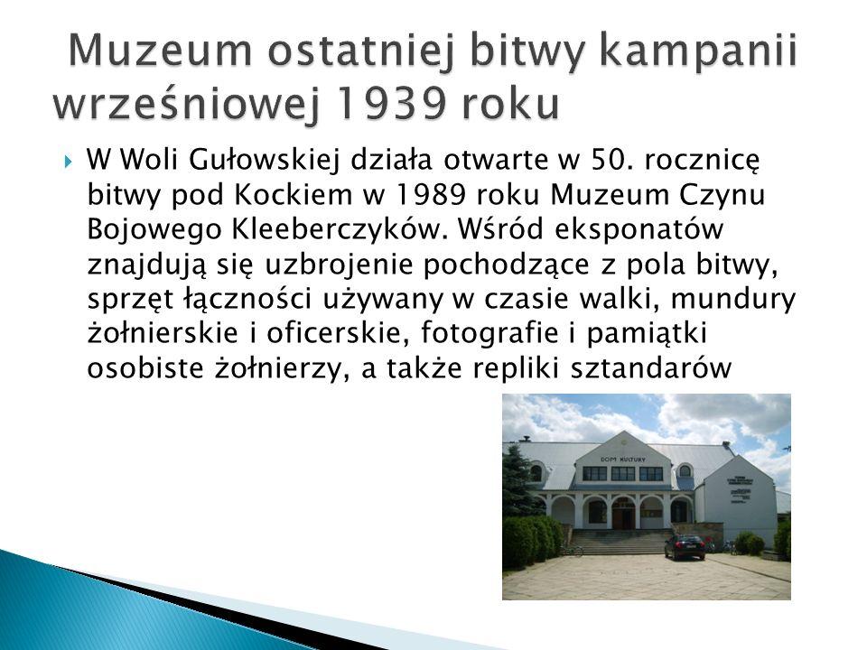  W Woli Gułowskiej działa otwarte w 50. rocznicę bitwy pod Kockiem w 1989 roku Muzeum Czynu Bojowego Kleeberczyków. Wśród eksponatów znajdują się uzb