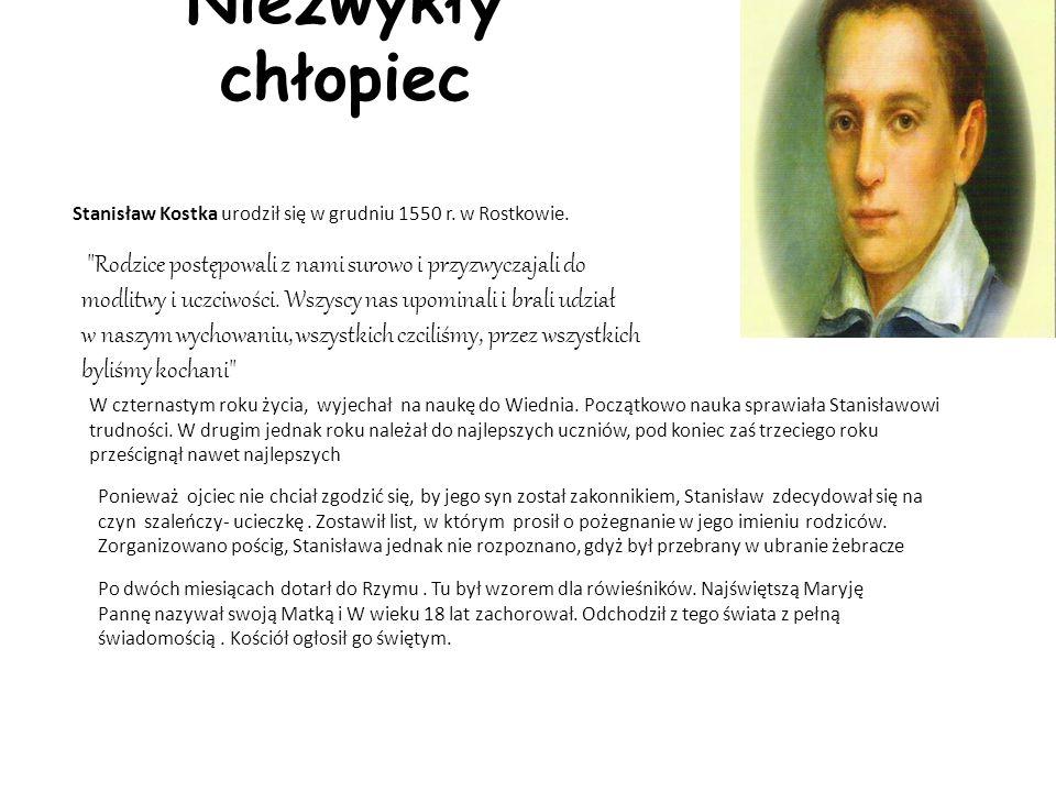Niezwykły chłopiec Stanisław Kostka urodził się w grudniu 1550 r. w Rostkowie.